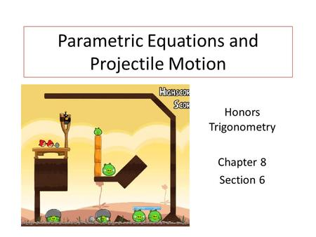 Parametric Equations and Projectile Motion