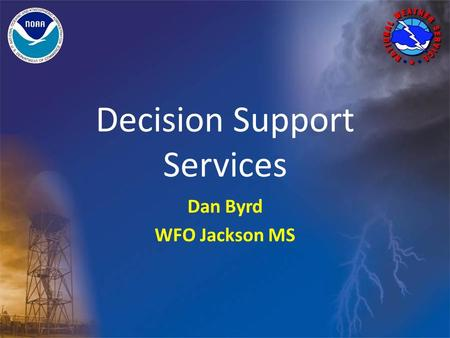 Decision Support Services Dan Byrd WFO Jackson MS.