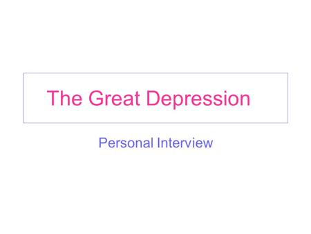 The Great Depression Personal Interview. Mrs. Polly Taylor Where were you when the Great Depression began? Well, I was a wife and mother in my early thirties.
