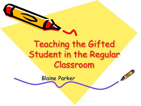 Teaching the Gifted Student in the Regular Classroom