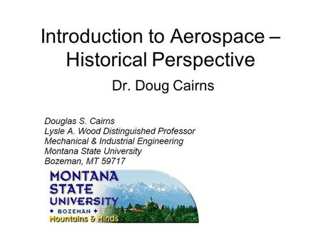 Introduction to Aerospace – Historical Perspective Dr. Doug Cairns.
