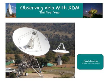 Observing Vela With XDM The First Year Sarah Buchner KAT Bursary conference – Dec 2009.