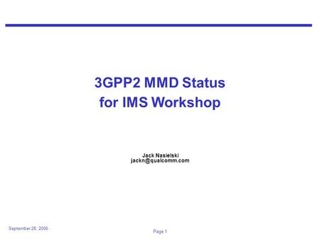 September 28, 2006 Page 1 3GPP2 MMD Status for IMS Workshop Jack Nasielski