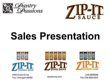 Sales Presentation 1950 Austin Drive Troy, Michigan 48083 248-5885968 Fax 248-588-4543 zipitsauce.com.