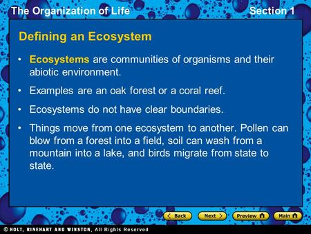 The Organization of LifeSection 1 Defining an Ecosystem Ecosystems are communities of organisms and their abiotic environment. Examples are an oak forest.