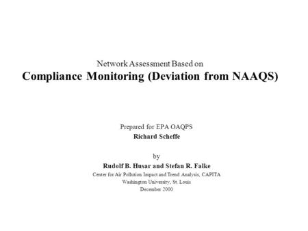 Network Assessment Based on Compliance Monitoring (Deviation from NAAQS) Prepared for EPA OAQPS Richard Scheffe by Rudolf B. Husar and Stefan R. Falke.