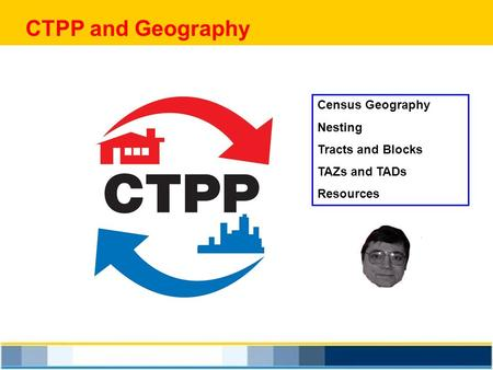 CTPP and Geography Census Geography Nesting Tracts and Blocks TAZs and TADs Resources.