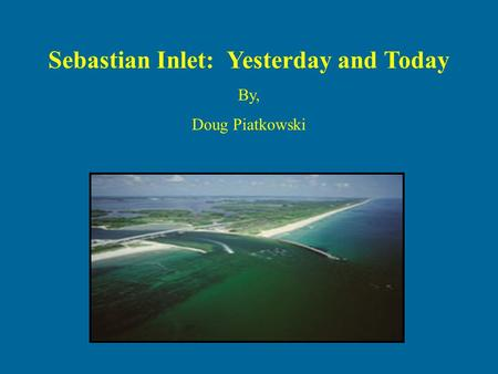 Sebastian Inlet: Yesterday and Today
