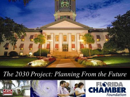 The 2030 Project: Planning From the Future. Is the Florida We've Known Over? September 29, 2007 July 10, 2008 www.FloridaChamber.com.