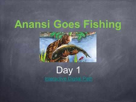Anansi Goes Fishing Day 1 Interactive Digital Path.