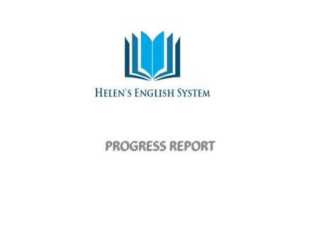 """HES"" Helen's English System PROGRESS REPORT ""HES"" Helen's English System."