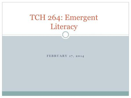FEBRUARY 17, 2014 TCH 264: Emergent Literacy. National Reading Panel NRP was formed in 1997 to research and assess effective literacy instructional practices.