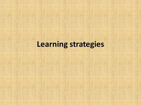 Learning strategies. = specific behaviors or thought processes methods that students use to learn.