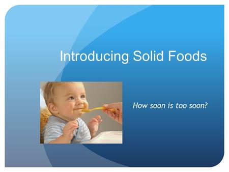 Introducing Solid Foods How soon is too soon?. Infants Are Fed Solid Food Too Soon, C.D.C. Finds