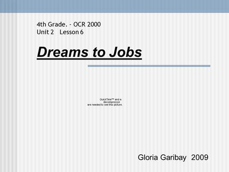 Dreams to Jobs Gloria Garibay 2009 4th Grade. - OCR 2000 Unit 2 Lesson 6.