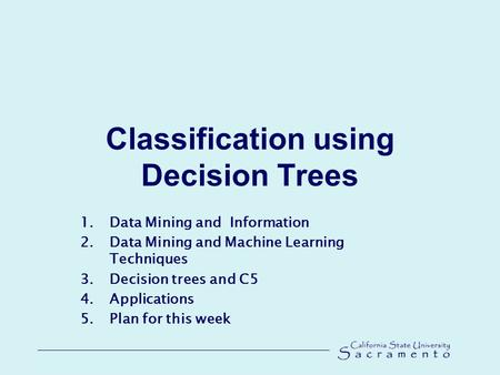 Classification using Decision Trees 1.Data Mining and Information 2.Data Mining and Machine Learning Techniques 3.Decision trees and C5 4.Applications.