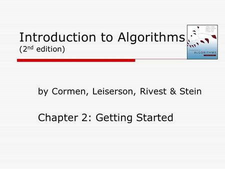 Introduction to Algorithms (2 nd edition) by Cormen, Leiserson, Rivest & Stein Chapter 2: Getting Started.