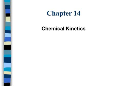 Chapter 14 Chemical Kinetics. Reaction Rates Combustion of propane (C 3 H 8 ) Rusting of iron (Fe 2 O 3 ) Rate at which reactants disappear / products.