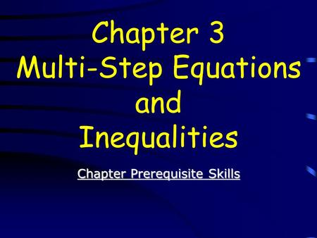 Chapter Prerequisite Skills Chapter Prerequisite Skills Chapter 3 Multi-Step Equations and Inequalities.