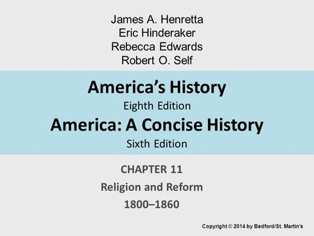 America's History Eighth Edition America: A Concise History Sixth Edition CHAPTER 11 Religion and Reform 1800–1860 Copyright © 2014 by Bedford/St. Martin's.