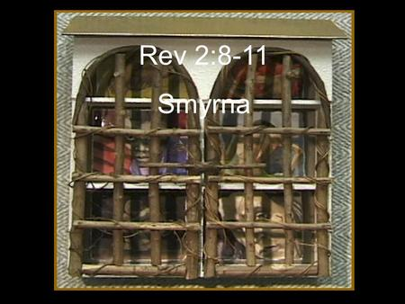 "Rev 2:8-11 Smyrna. ""And to the angel of the church in Smyrna write, 'These things says the First and the Last, who was dead, and came to life: I know."