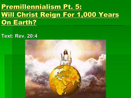 Premillennialism Pt. 5: Will Christ Reign For 1,000 Years On Earth? Text: Rev. 20:4.