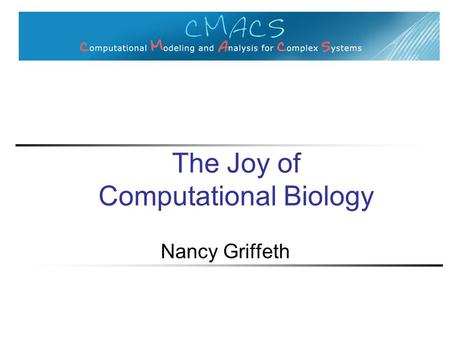 The Joy of Computational Biology Nancy Griffeth. Outline What will we be doing Why I think computational biology is fun.