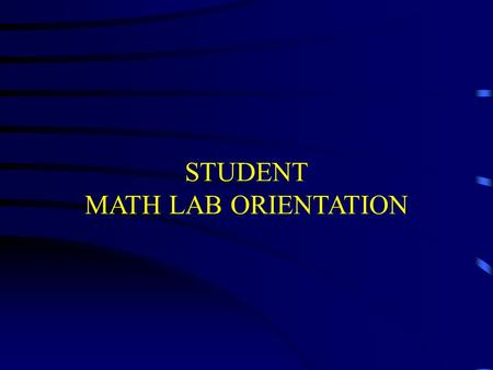 STUDENT MATH LAB ORIENTATION Math Lab Location Room 807 (northeast side of the library)