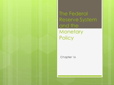 The Federal Reserve System and the Monetary Policy Chapter 16.