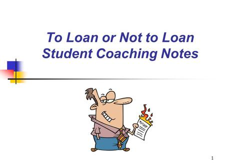 1 To Loan or Not to Loan Student Coaching Notes. 2 Concepts Covered Statistics Macroeconomics Ethics.