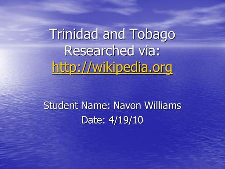Trinidad and Tobago Researched via:   Student Name: Navon Williams Date: 4/19/10.