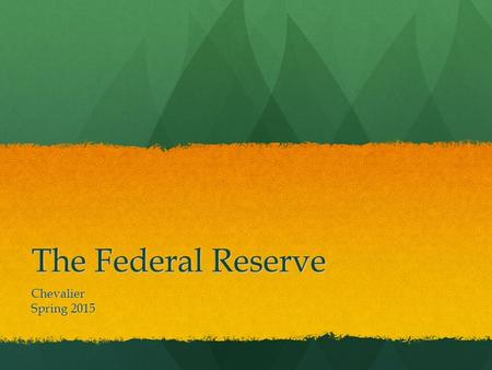 The Federal Reserve Chevalier Spring 2015. Warm-Up: Review Notes To pursue an expansionary monetary policy, what would the Fed do to the three tools of.