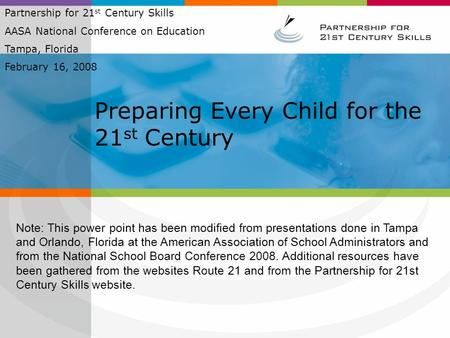 Preparing Every Child for the 21 st Century Partnership for 21 st Century Skills AASA National Conference on Education Tampa, Florida February 16, 2008.