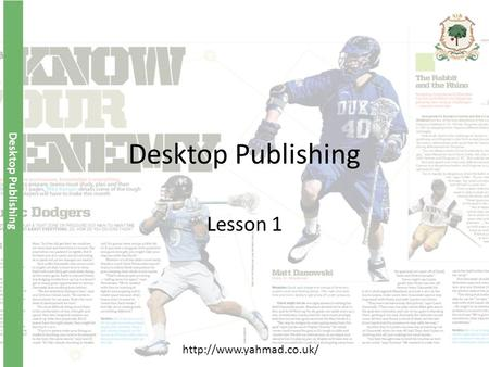 Desktop Publishing Lesson 1 http://www.yahmad.co.uk/
