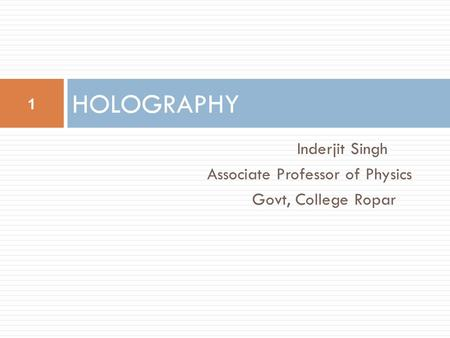 HOLOGRAPHY Inderjit Singh Associate Professor of Physics