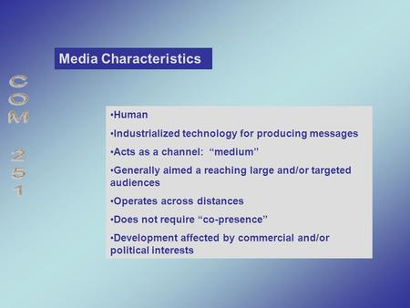 "Media Characteristics Human Industrialized technology for producing messages Acts as a channel: ""medium"" Generally aimed a reaching large and/or targeted."