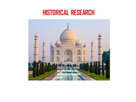 HISTORICAL RESEARCH Mr.CHITHRAVEL ASST.PROFESSOR ACN.