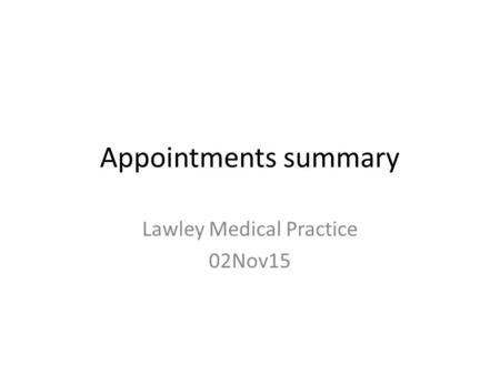 Appointments summary Lawley Medical Practice 02Nov15.