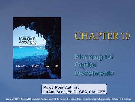 CHAPTER 10 PowerPoint Author: LuAnn Bean, Ph.D., CPA, CIA, CFE Copyright © 2014 McGraw-Hill Education. All rights reserved. No reproduction or distribution.