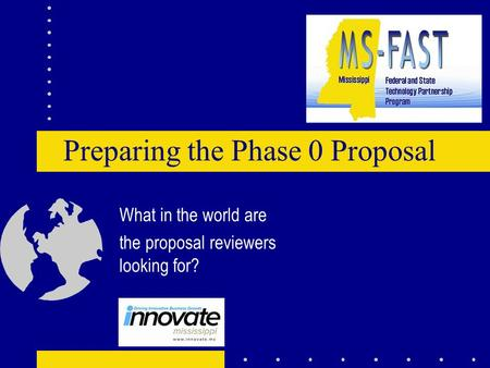 Preparing the Phase 0 Proposal What in the world are the proposal reviewers looking for?