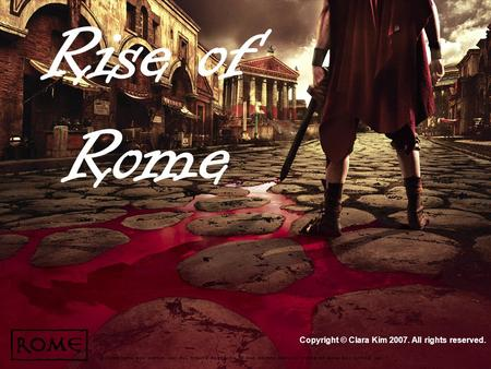 Rise of Rome Copyright © Clara Kim 2007. All rights reserved.