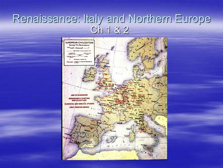 Renaissance: Italy and Northern Europe Ch 1 & 2. Italy.