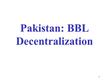 1 Pakistan: BBL Decentralization. 2 Overview of Pakistan Economy When democracy was restored in November 1988, Pakistan faced 3 major issues. It needed.