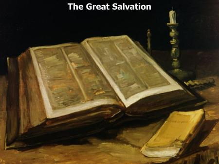 The Great Salvation. Hebrews 2:1 Therefore we must give the more earnest heed to the things we have heard, lest we drift away. 2 For if the word spoken.
