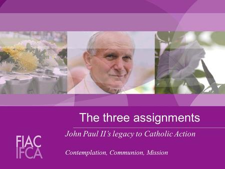 The three assignments John Paul II's legacy to Catholic Action Contemplation, Communion, Mission.
