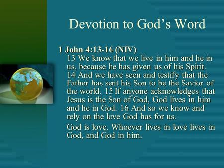 Devotion to God's Word 1 John 4:13-16 (NIV) 13 We know that we live in him and he in us, because he has given us of his Spirit. 14 And we have seen and.