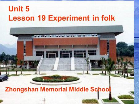 Unit 5 Lesson 19 Experiment in folk Zhongshan Memorial Middle School.