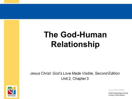 The God-Human Relationship Jesus Christ: God's Love Made Visible, Second Edition Unit 2, Chapter 3 Document#: TX004808.