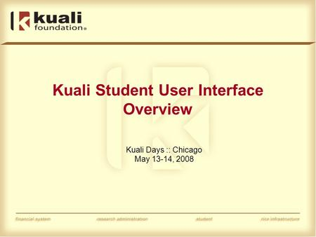 Kuali Days :: Chicago May 13-14, 2008 Kuali Student User Interface Overview.
