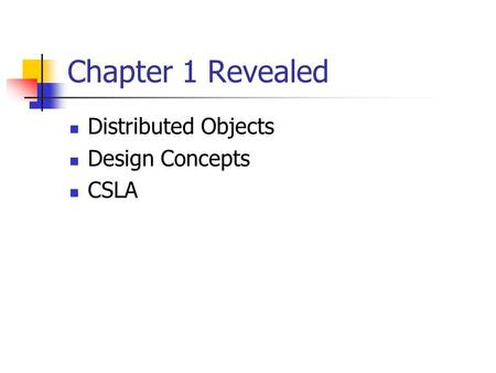 Chapter 1 Revealed Distributed Objects Design Concepts CSLA.